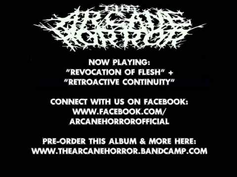The Arcane Horror - Revocation of Flesh + Retroactive Continuity (2013)
