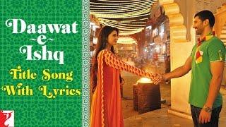 Lyrical: Daawat-e-Ishq Title Song with Lyrics   Aditya Roy Kapur   Parineeti   K …