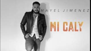 Mayel Jimenez - Mi Caly