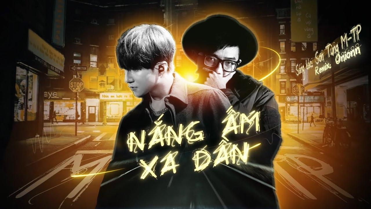 NẮNG ẤM XA DẦN (ONIONN REMIX) | SƠN TÙNG M-TP | Official Music - Sơn Tùng MTP