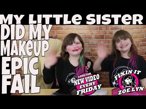 My little sister does my makeup epic fail on Fixin it with Zoe Lyn