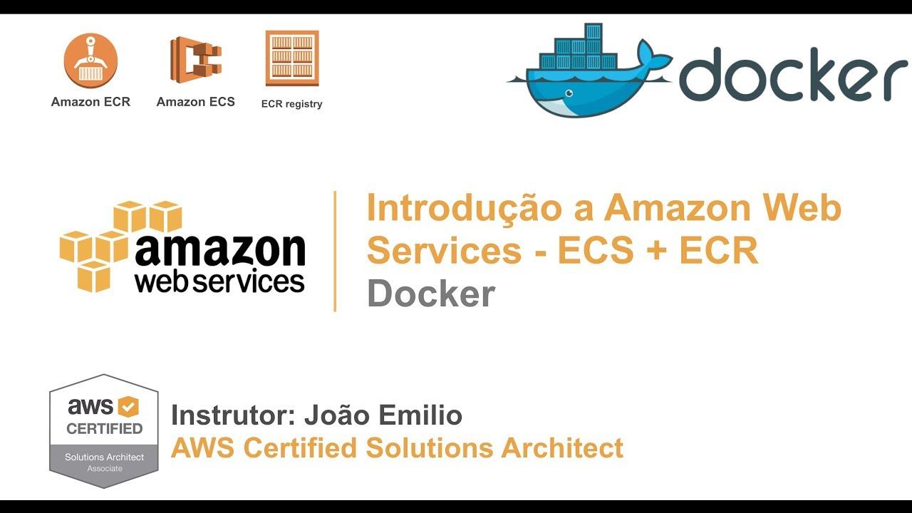 Amazon Web Services: Docker, Containers, AWS ECS, AWS ECR - Aula 5