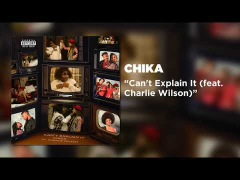 CHIKA - Can't Explain It (feat. Charlie Wilson) [Official Audio]