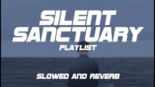 Silent Sanctuary Playlist (Slowed and Reverb)