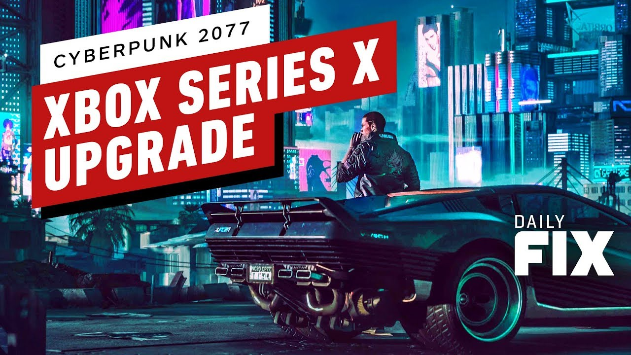 Upgrade Cyberpunk 2077 For Xbox Series X For Free - IGN Daily Fix thumbnail