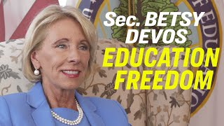 Fixing Broken Education System & Giving Students More Choice—Department of Education Sec Betsy DeVos