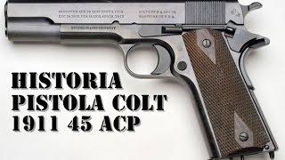 HISTORIA DE LA PISTOLA COLT 1911 45 acp