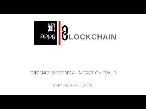 APPG Blockchain - Evidence Meeting 4 - Impact on Fraud - 4th September, 2018