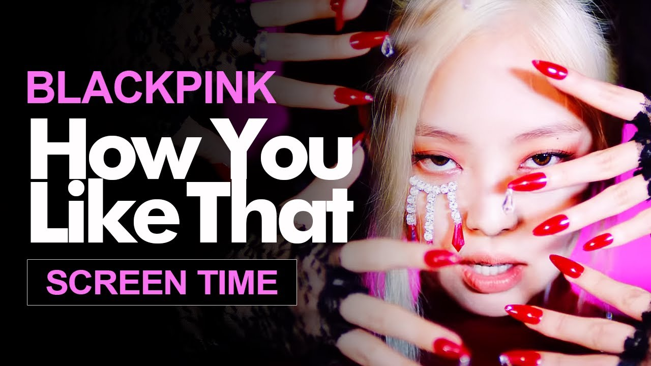 "BLACKPINK "" How You Like That "" Screen Time Distribution 各成員MV畫面時間統計 블랙핑크"