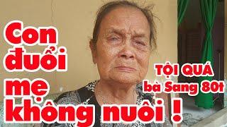 Con dâu con trai đuổi mẹ già 80t không nơi bấu víu chuyện lạ có thật ở Sài Gòn