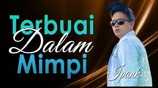Download IPANK -TERBUAI DALAM MIMPI [OFFICIAL MUSIC LYRIC] LAGU TERBARU 2020