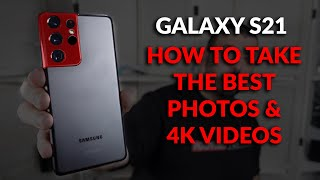 Samsung Galaxy S21 - Set Up The Camera To Take The Best Photos and 4K Video