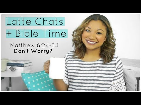 WORRIED ? | MATTHEW 6:24-34 | LATTE CHATS & BIBLE TIME from YouTube · Duration:  10 minutes