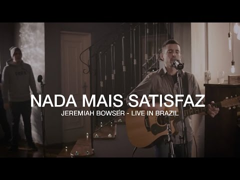 """Nada Mais Satisfaz"" - Jeremiah Bowser - Live At Estúdio Dove"
