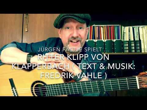 Ritter Klipp von Klapperbach ( Musik & Text: Fredrik Vahle ), hier gespielt von Jürgen Fastje !