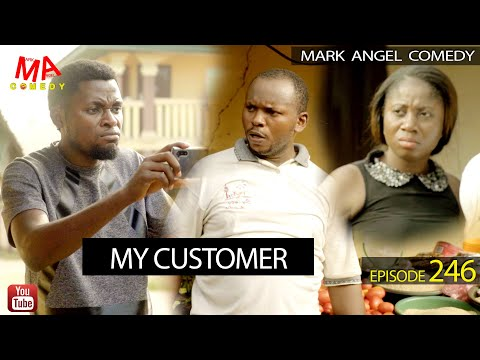 MY CUSTOMER (Mark Angel Comedy) (Episode 246)