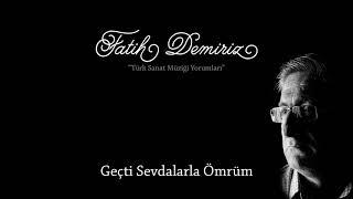 Fatih Demiriz - Geçti Sevdalarla Ömrüm