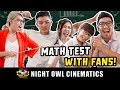 Math Test With Fans! Who Is Smarter?