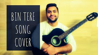 Bin Tere Unplugged| Reprise Version - Cover Song| The Nalayak Traveller