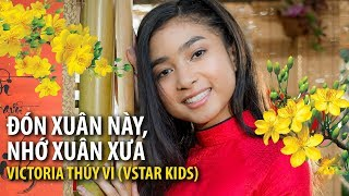 Đón Xuân Này Nhớ Xuân Xưa - Victoria Thúy Vi (VSTAR Kids)