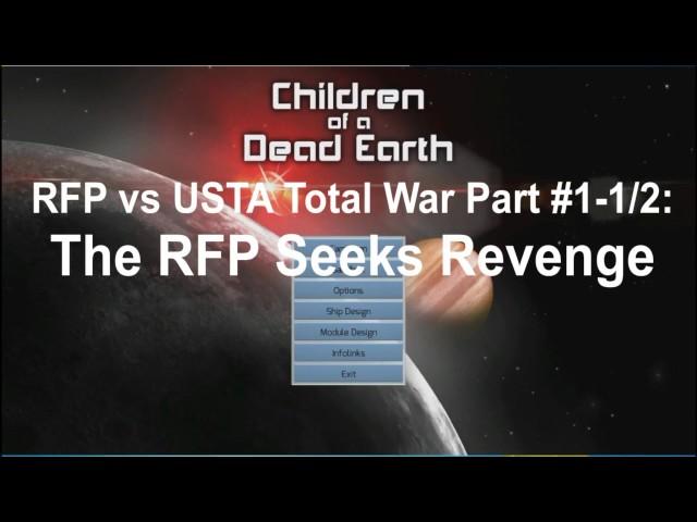Children of a Dead Earth: The RFP Plots Revenge: RFP vs USTA Total War Part #1-1/2