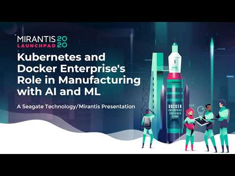 Seagate Technology/Mirantis: Kubernetes and Docker Enterprise's Role in Manufacturing with AI and ML