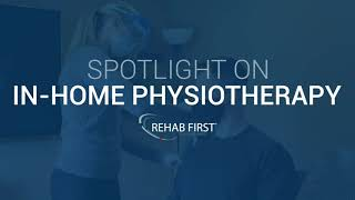 Rehab First: In-Home Physiotherapy