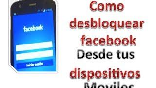 Como desbloquear facebook - desde tus dispositivos moviles