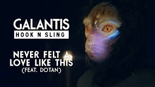 Galantis & Hook N Sling feat. Dotan - Never Felt A Love Like This [OFFICIAL MUSIC VIDEO]