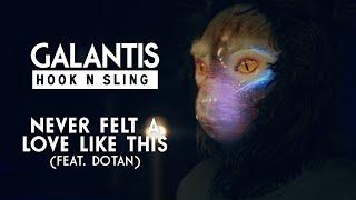Смотреть клип Galantis & Hook N Sling Ft. Dotan - Never Felt A Love Like This