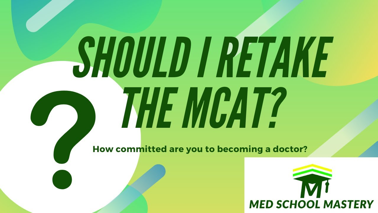 Should I Retake the MCAT? How committed are you to becoming a doctor?