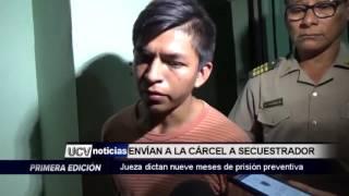 ENVÍAN A LA CÁRCEL A SECUESTRADOR-UCV NOTICIAS PIURA