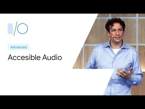 Accessible Audio: Android Hearing Aid Support And The Audio Framework (Google I/O'19)