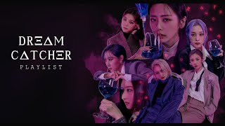 Dreamcatcher (드림캐쳐) Most popular songs (no ballad) playlist