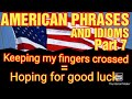 HOW TO LEARN AMERICAN PHRASES AND IDIOMS? HOW TO UNDERSTAND AMERICANS?ENGLISH LESSON PART 7:VLOG#:73