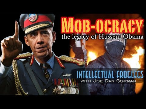 """MOB-OCRACY"" The Legacy of Hussein Obama - Intellectual Froglegs"