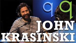 John Krasinski   you wake up everyday with the idea of