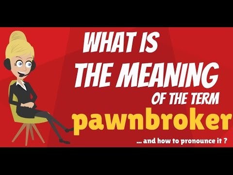 What is PAWNBROKER? What does PAWNBROKER mean? PAWNBROKER meaning