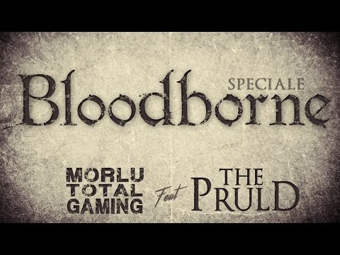 Bloodborne - Morlu Total Gaming feat. The Pruld - Gameplay ITA HD