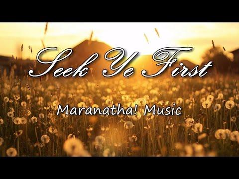 Seek Ye First - Maranatha! Music [with lyrics]