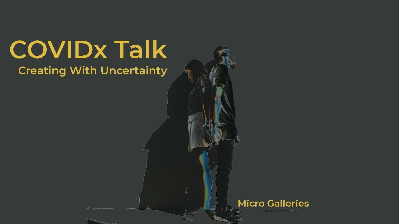 COVIDx Talks: Creating With Uncertainty