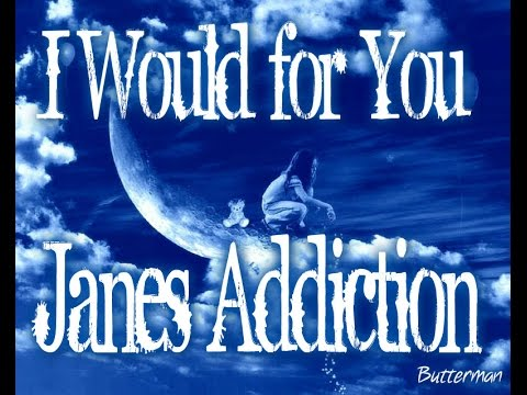 Janes Addiction ♥ I would for you !