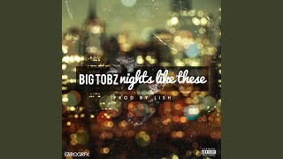 Big Tobz Nights Like These (Prod. Lish)