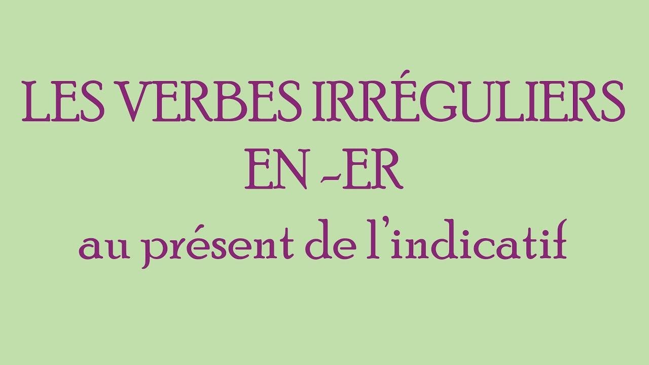Les Verbes Irreguliers En Er Au Present De L Indicatif En Francais Conjugaison 5 Youtube