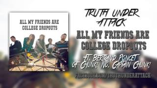 Truth Under Attack All My Friends Are College Dropouts.mp3