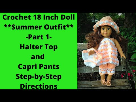 Part 1- Crochet 5 Piece 18 Inch Doll Summer Outfit- Top And Pants