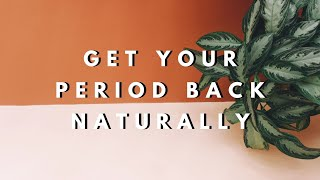 HOW TO GET YOUR PERIOD BACK NATURALLY | Chloe Wilkinson Naturopath