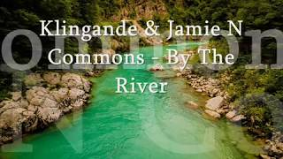 Klingande - By The River (feat. Jamie N Commons) Lyrics