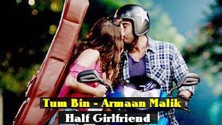 Tum Bin (  Song) l Armaan Malik l Half Girlfriend Songs l 2017