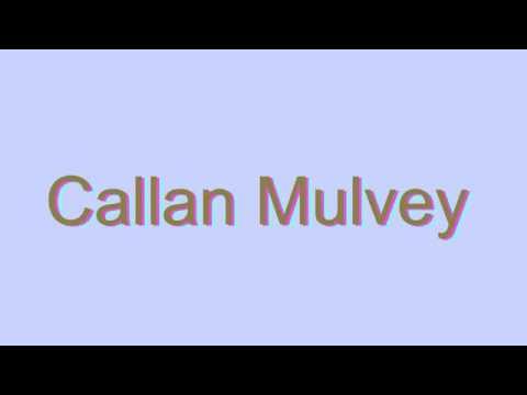 How to Pronounce Callan Mulvey